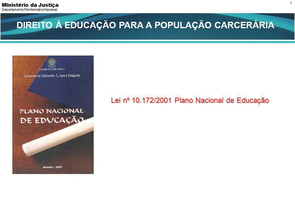 7 Lei nº 10.172/2001 Plano Nacional de Educação DIREITO À EDUCAÇÃO PARA A POPULAÇÃO CARCERÁRIA Departamento Penitenciário Nacional Ministério da Justiça Departamento Penitenciário Nacional Ministério da Justiça