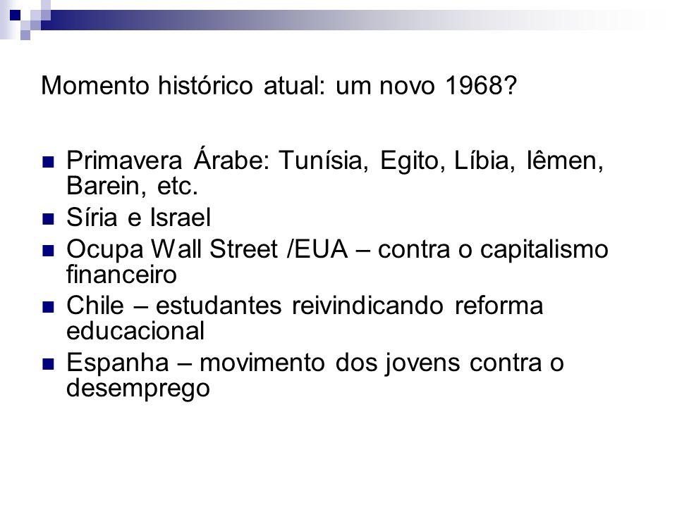 Momento histórico atual: um novo 1968? Primavera Árabe: Tunísia, Egito, Líbia, Iêmen, Barein, etc. Síria e Israel Ocupa Wall Street /EUA – contra o ca