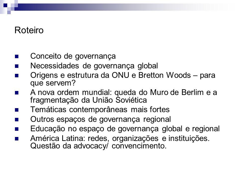 Roteiro Conceito de governança Necessidades de governança global Origens e estrutura da ONU e Bretton Woods – para que servem? A nova ordem mundial: q