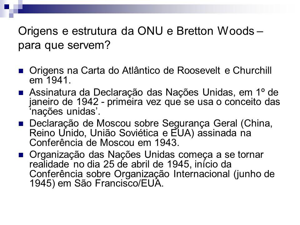 Origens e estrutura da ONU e Bretton Woods – para que servem? Origens na Carta do Atlântico de Roosevelt e Churchill em 1941. Assinatura da Declaração
