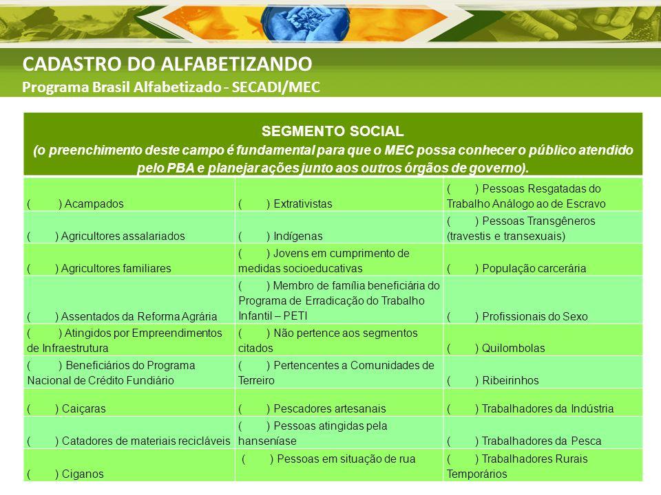 CADASTRO DO ALFABETIZANDO Programa Brasil Alfabetizado - SECADI/MEC SEGMENTO SOCIAL (o preenchimento deste campo é fundamental para que o MEC possa co