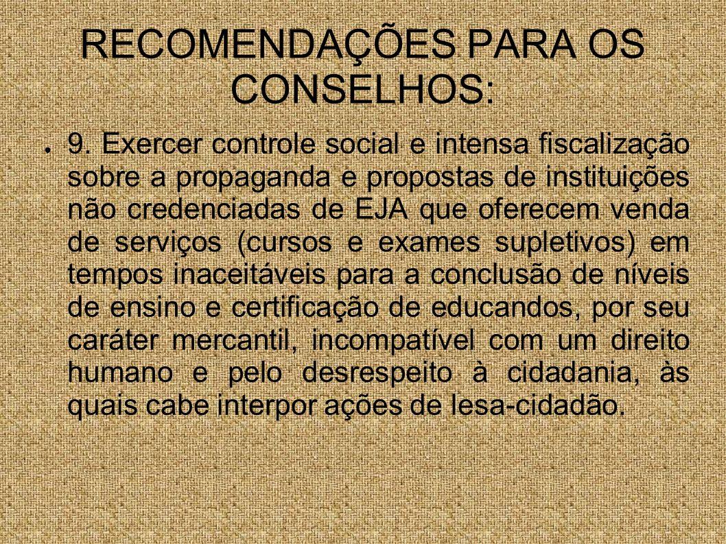 RECOMENDAÇÕES PARA OS CONSELHOS: 9. Exercer controle social e intensa fiscalização sobre a propaganda e propostas de instituições não credenciadas de