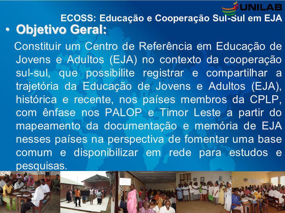 Objetivo Geral:Objetivo Geral: Constituir um Centro de Referência em Educação de Jovens e Adultos (EJA) no contexto da cooperação sul-sul, que possibi