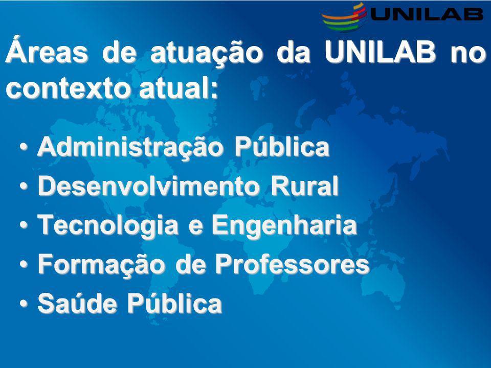 Áreas de atuação da UNILAB no contexto atual: Administração PúblicaAdministração Pública Desenvolvimento RuralDesenvolvimento Rural Tecnologia e Engen