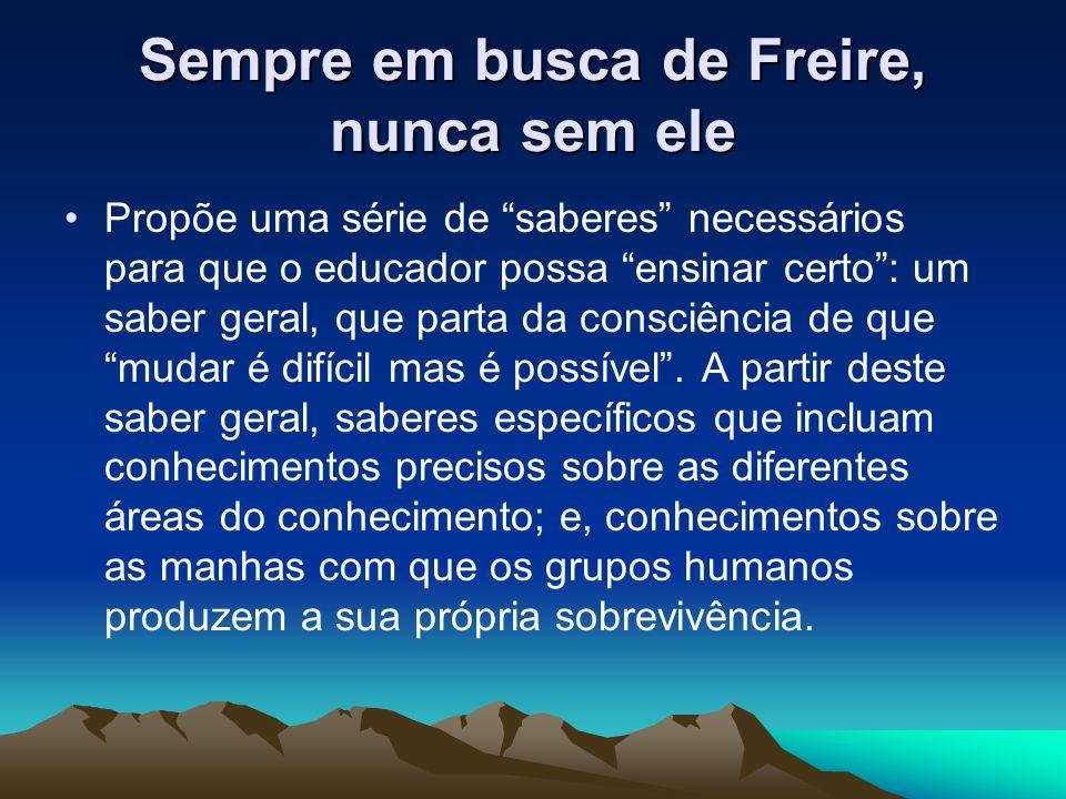 Sempre em busca de Freire, nunca sem ele Mostra o papel do alfabetizador no sentido de levar o alfabetizando à compreensão de si mesmo enquanto sujeito cultural e, conseqüentemente, capaz de transformar a si mesmo e o mundo.