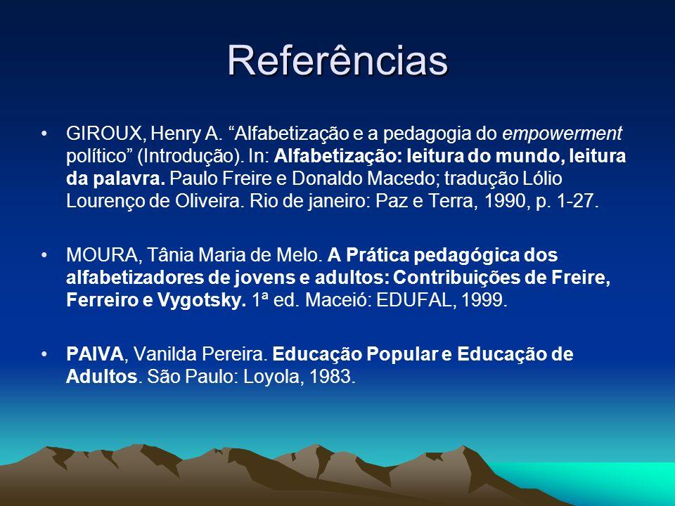 Referências GIROUX, Henry A. Alfabetização e a pedagogia do empowerment político (Introdução). In: Alfabetização: leitura do mundo, leitura da palavra