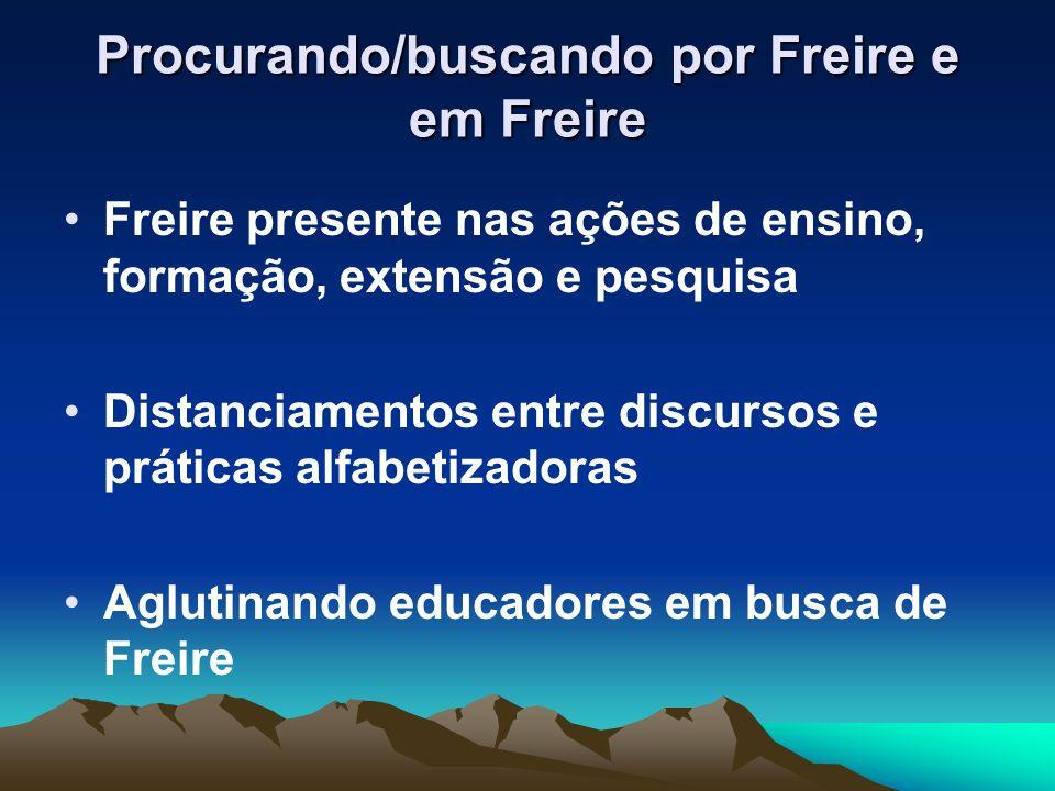 Procurando/buscando por Freire e em Freire Freire presente nas ações de ensino, formação, extensão e pesquisa Distanciamentos entre discursos e prátic