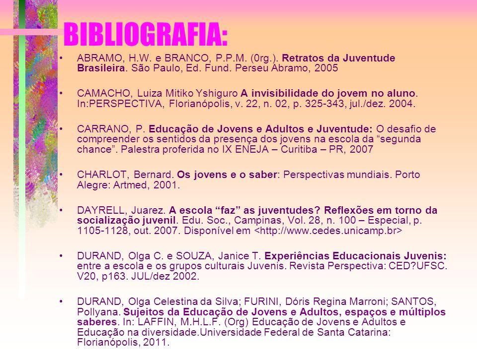BIBLIOGRAFIA: ABRAMO, H.W. e BRANCO, P.P.M. (0rg.). Retratos da Juventude Brasileira. São Paulo, Ed. Fund. Perseu Abramo, 2005 CAMACHO, Luiza Mitiko Y