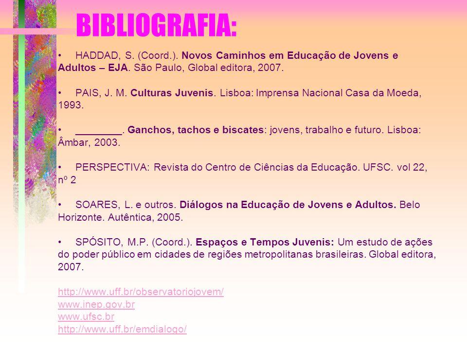 BIBLIOGRAFIA: HADDAD, S. (Coord.). Novos Caminhos em Educação de Jovens e Adultos – EJA. São Paulo, Global editora, 2007. PAIS, J. M. Culturas Juvenis