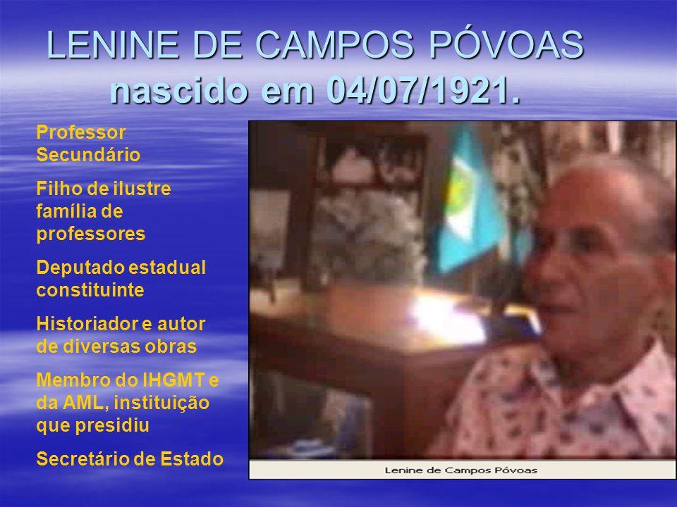 LENINE DE CAMPOS PÓVOAS nascido em 04/07/1921. Professor Secundário Filho de ilustre família de professores Deputado estadual constituinte Historiador