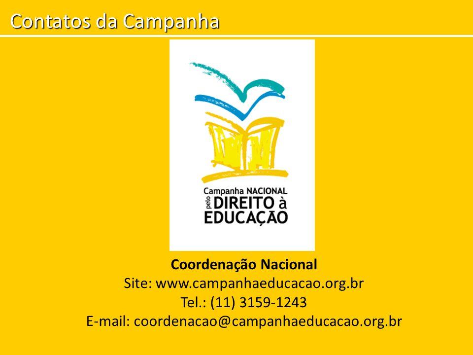 Contatos da Campanha Coordenação Nacional Site: www.campanhaeducacao.org.br Tel.: (11) 3159-1243 E-mail: coordenacao@campanhaeducacao.org.br