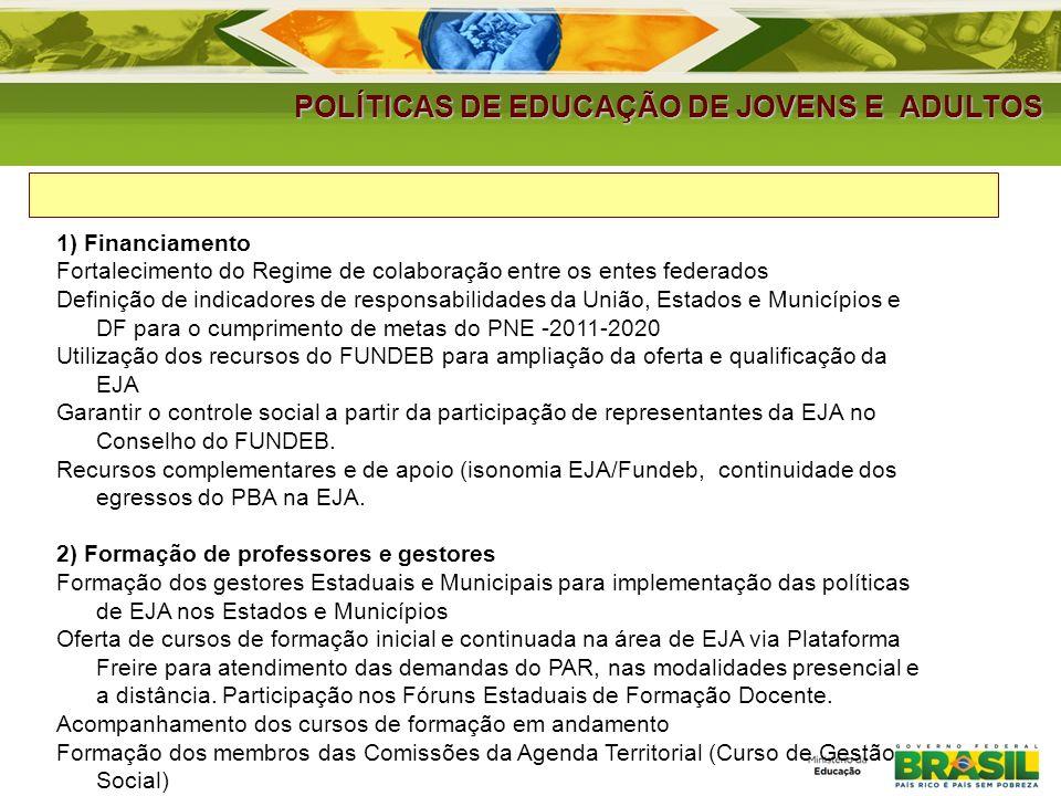 POLÍTICAS DE EDUCAÇÃO DE JOVENS E ADULTOS 1) Financiamento Fortalecimento do Regime de colaboração entre os entes federados Definição de indicadores de responsabilidades da União, Estados e Municípios e DF para o cumprimento de metas do PNE -2011-2020 Utilização dos recursos do FUNDEB para ampliação da oferta e qualificação da EJA Garantir o controle social a partir da participação de representantes da EJA no Conselho do FUNDEB.