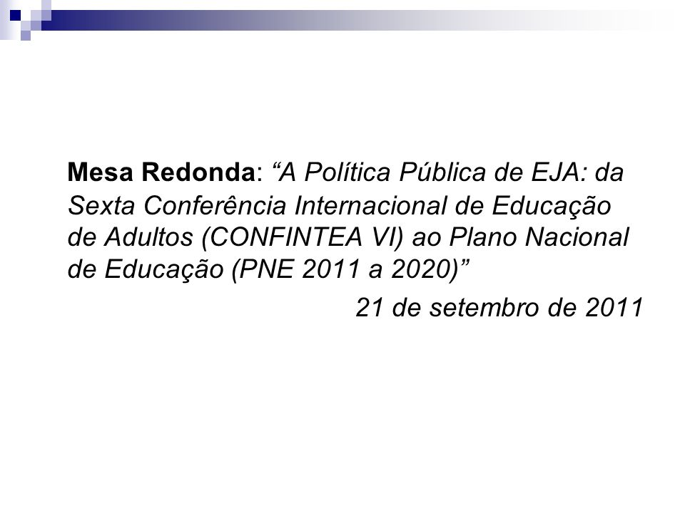 Mesa Redonda: A Política Pública de EJA: da Sexta Conferência Internacional de Educação de Adultos (CONFINTEA VI) ao Plano Nacional de Educação (PNE 2
