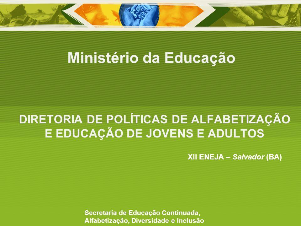 DIRETORIA DE POLÍTICAS DE ALFABETIZAÇÃO E EDUCAÇÃO DE JOVENS E ADULTOS Ministério da Educação Secretaria de Educação Continuada, Alfabetização, Divers