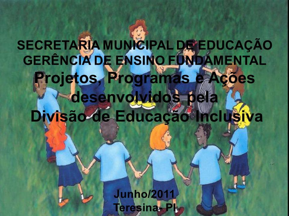 SECRETARIA MUNICIPAL DE EDUCAÇÃO GERÊNCIA DE ENSINO FUNDAMENTAL Projetos, Programas e Ações desenvolvidos pela Divisão de Educação Inclusiva Junho/201