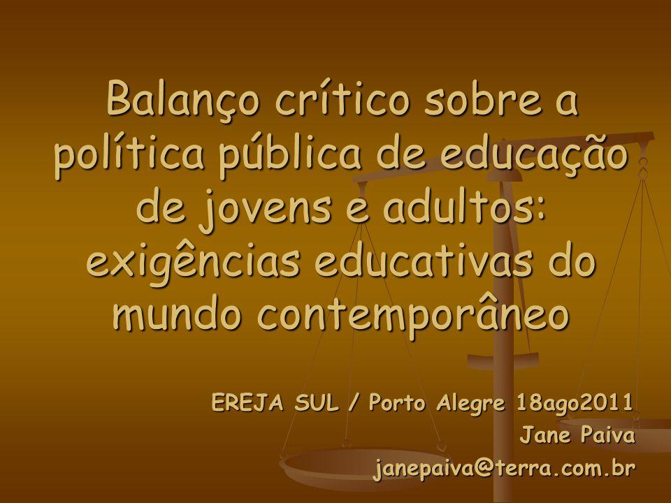 Balanço crítico sobre a política pública de educação de jovens e adultos: exigências educativas do mundo contemporâneo EREJA SUL / Porto Alegre 18ago2