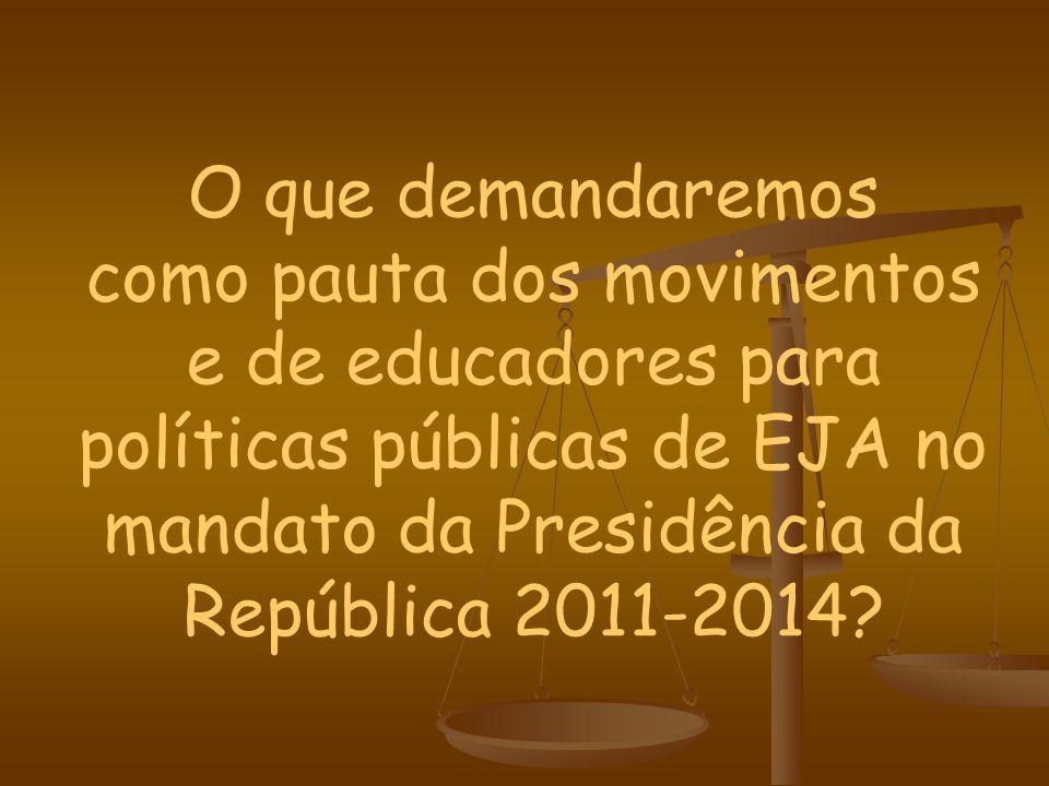 O que demandaremos como pauta dos movimentos e de educadores para políticas públicas de EJA no mandato da Presidência da República 2011-2014?