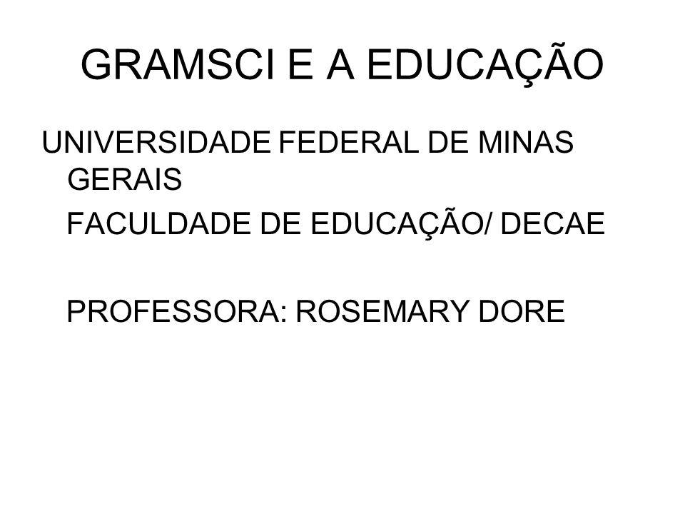 GRAMSCI E A EDUCAÇÃO UNIVERSIDADE FEDERAL DE MINAS GERAIS FACULDADE DE EDUCAÇÃO/ DECAE PROFESSORA: ROSEMARY DORE