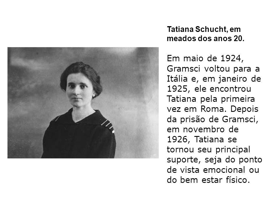 Tatiana Schucht, em meados dos anos 20. Em maio de 1924, Gramsci voltou para a Itália e, em janeiro de 1925, ele encontrou Tatiana pela primeira vez e