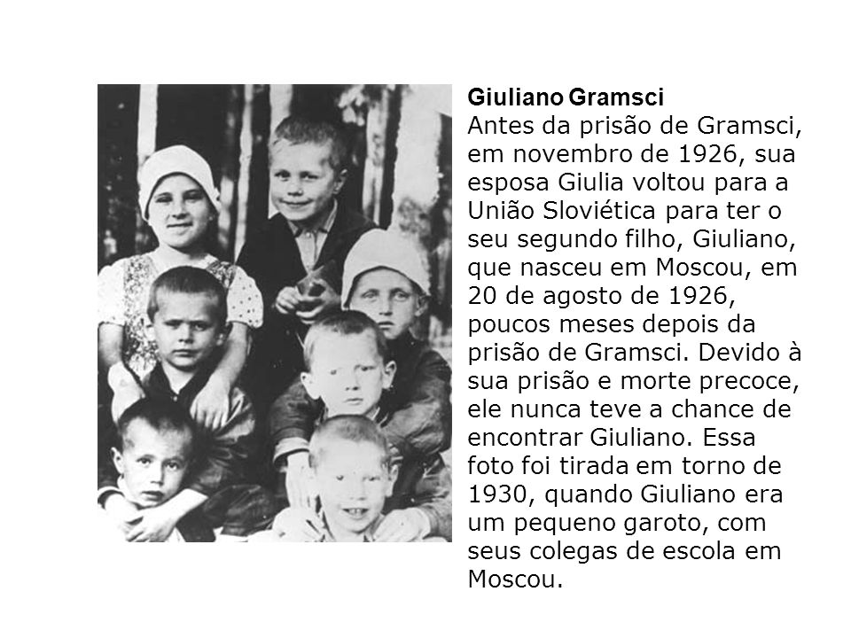 Giuliano Gramsci Antes da prisão de Gramsci, em novembro de 1926, sua esposa Giulia voltou para a União Sloviética para ter o seu segundo filho, Giuli