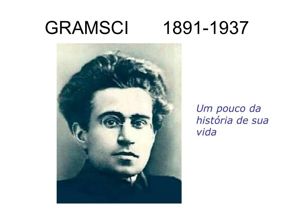 GRAMSCI 1891-1937 Um pouco da história de sua vida