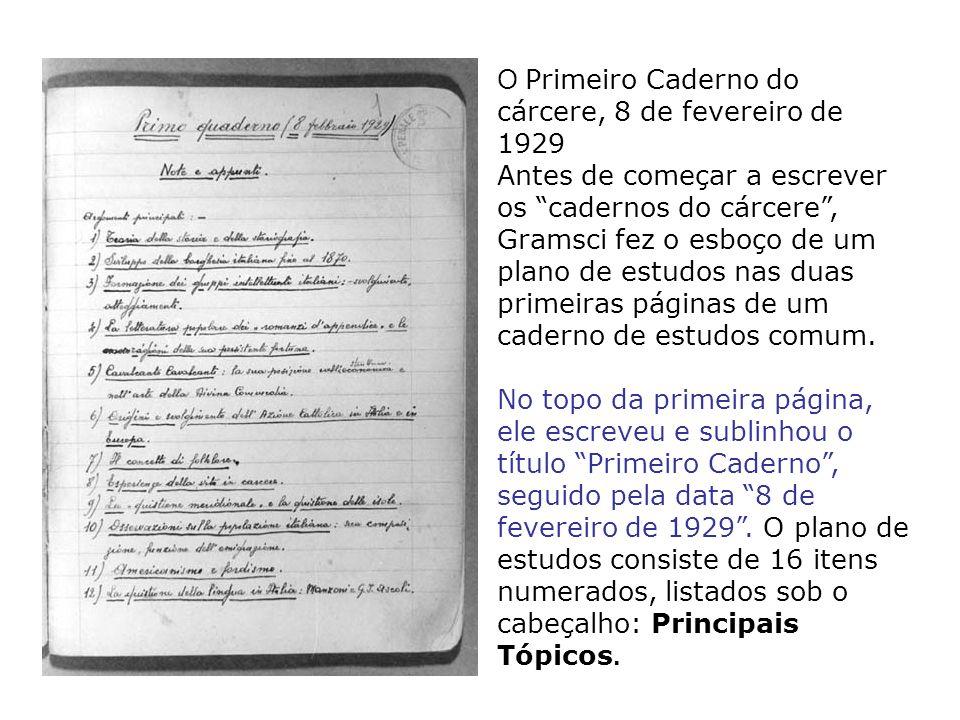 O Primeiro Caderno do cárcere, 8 de fevereiro de 1929 Antes de começar a escrever os cadernos do cárcere, Gramsci fez o esboço de um plano de estudos nas duas primeiras páginas de um caderno de estudos comum.