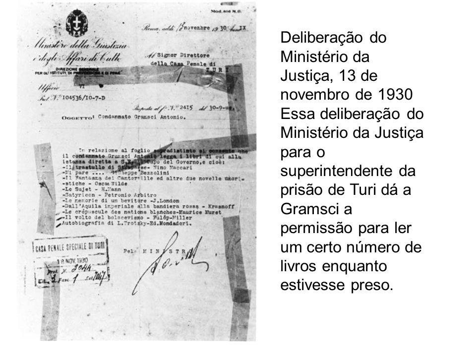 Deliberação do Ministério da Justiça, 13 de novembro de 1930 Essa deliberação do Ministério da Justiça para o superintendente da prisão de Turi dá a Gramsci a permissão para ler um certo número de livros enquanto estivesse preso.