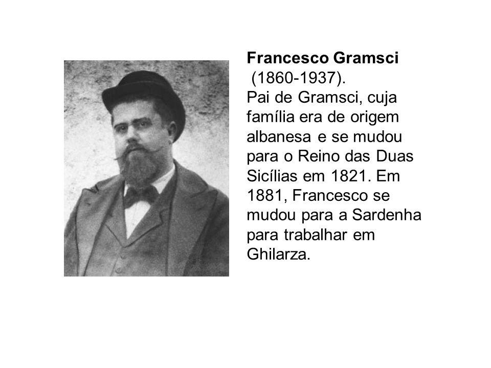 Francesco Gramsci (1860-1937). Pai de Gramsci, cuja família era de origem albanesa e se mudou para o Reino das Duas Sicílias em 1821. Em 1881, Frances