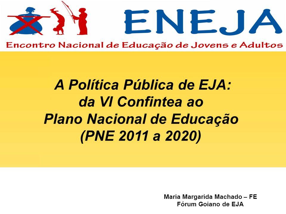 Maria Margarida Machado – FE Fórum Goiano de EJA A Política Pública de EJA: da VI Confintea ao Plano Nacional de Educação (PNE 2011 a 2020)