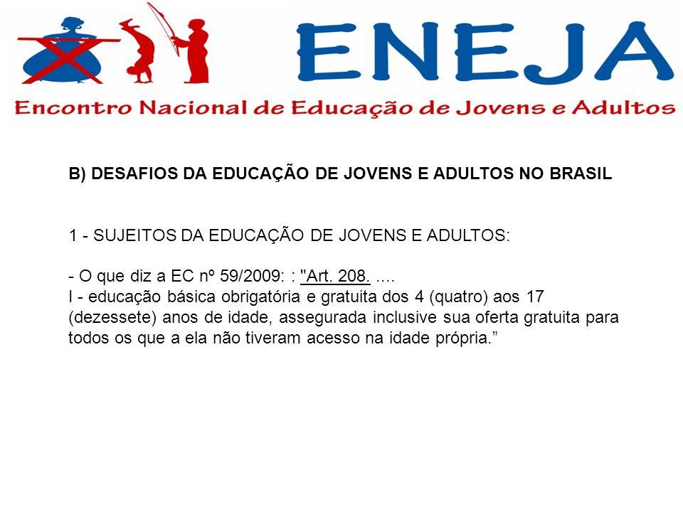 B) DESAFIOS DA EDUCAÇÃO DE JOVENS E ADULTOS NO BRASIL 1 - SUJEITOS DA EDUCAÇÃO DE JOVENS E ADULTOS: - O que diz a EC nº 59/2009: :