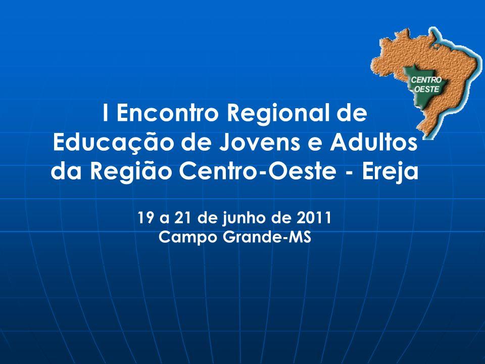 I Encontro Regional de Educação de Jovens e Adultos da Região Centro-Oeste - Ereja 19 a 21 de junho de 2011 Campo Grande-MS