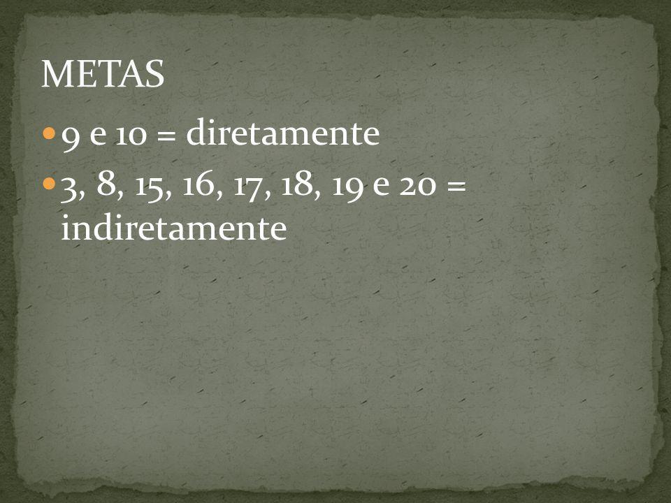 9 e 10 = diretamente 3, 8, 15, 16, 17, 18, 19 e 20 = indiretamente