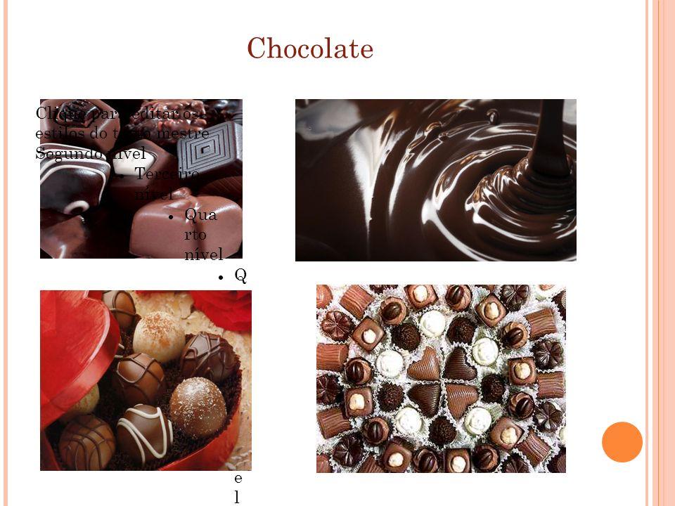 Chocolate Clique para editar os estilos do texto mestre Segundo nível Terceiro nível Qua rto nível Q u i n t o n í v e l