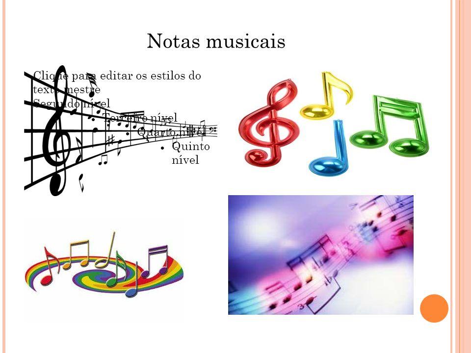 Notas musicais Clique para editar os estilos do texto mestre Segundo nível Terceiro nível Quarto nível Quinto nível