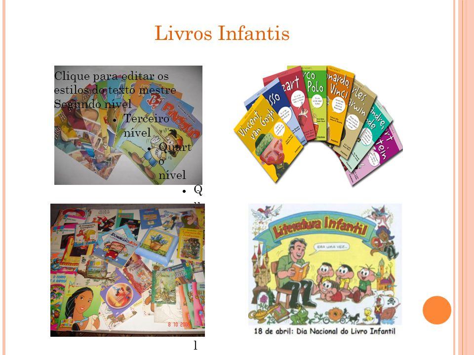 Livros Infantis Clique para editar os estilos do texto mestre Segundo nível Terceiro nível Quart o nível Q u i n t o n í v e l