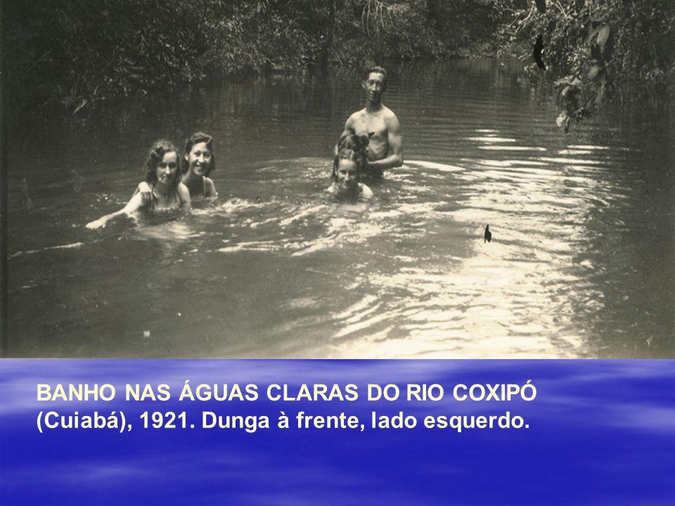 BANHO NAS ÁGUAS CLARAS DO RIO COXIPÓ (Cuiabá), 1921. Dunga à frente, lado esquerdo.