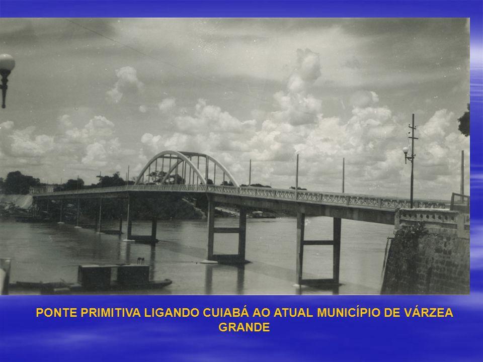 PONTE PRIMITIVA LIGANDO CUIABÁ AO ATUAL MUNICÍPIO DE VÁRZEA GRANDE