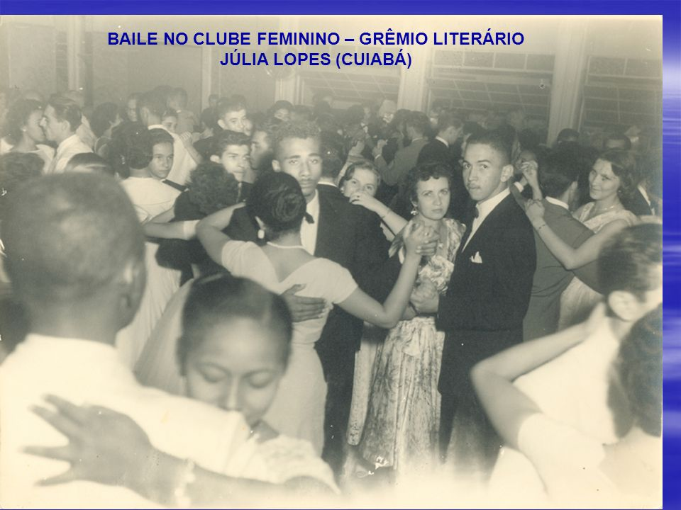 BAILE NO CLUBE FEMININO – GRÊMIO LITERÁRIO JÚLIA LOPES (CUIABÁ)