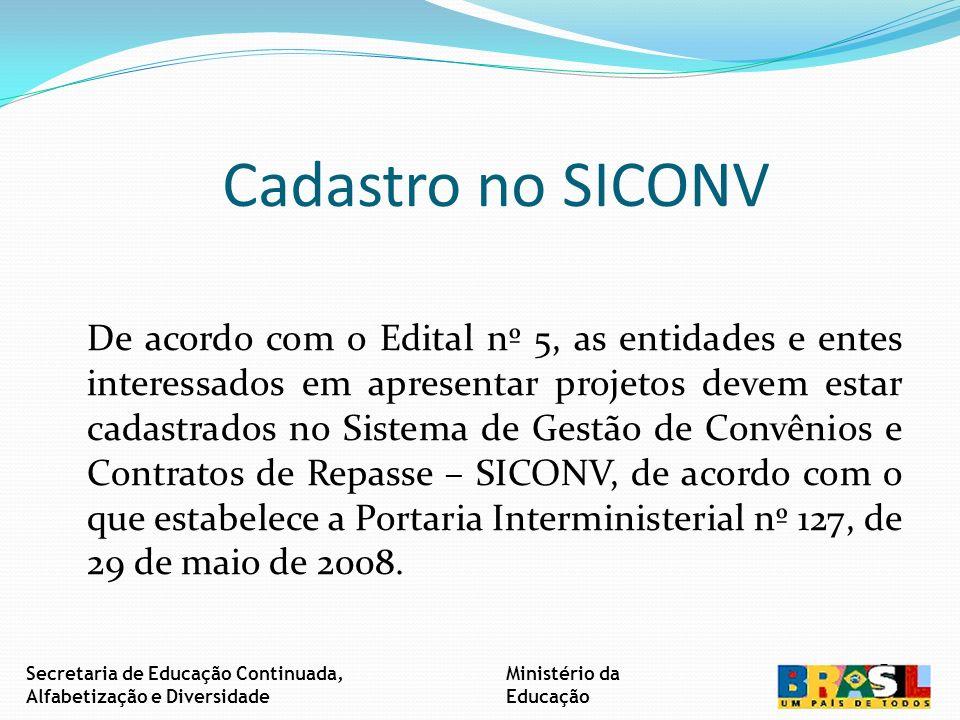 Cadastro no SICONV De acordo com o Edital nº 5, as entidades e entes interessados em apresentar projetos devem estar cadastrados no Sistema de Gestão de Convênios e Contratos de Repasse – SICONV, de acordo com o que estabelece a Portaria Interministerial nº 127, de 29 de maio de 2008.