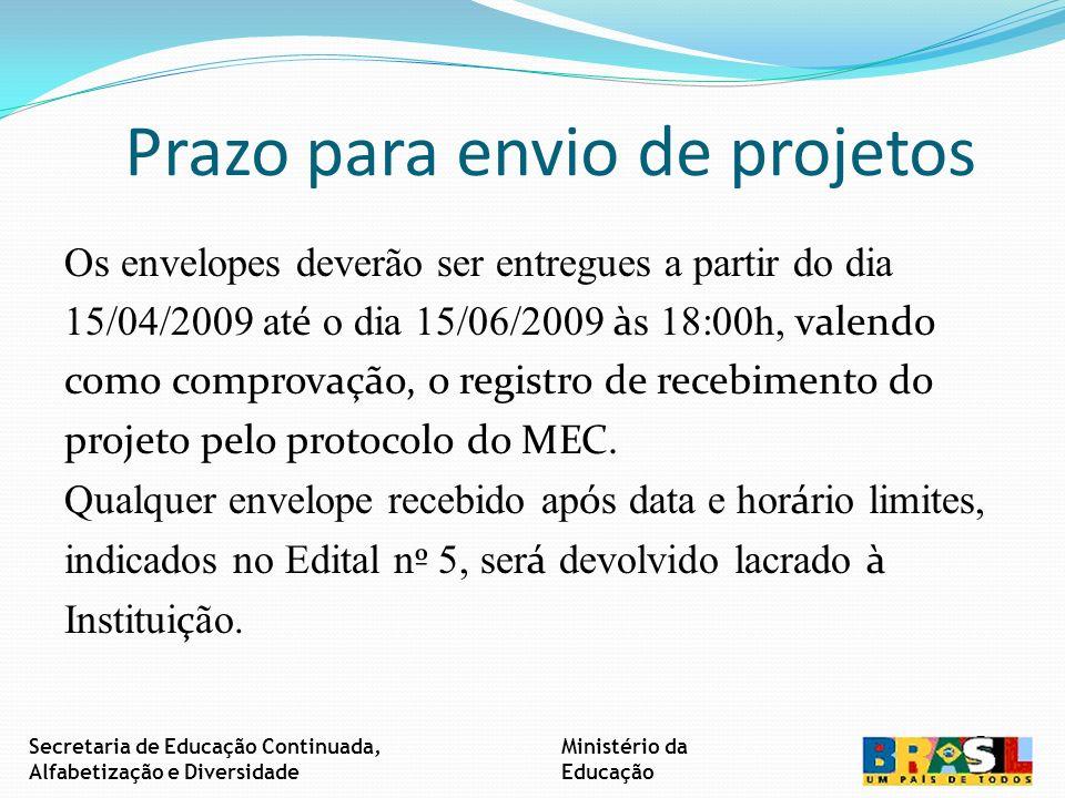 Prazo para envio de projetos Os envelopes deverão ser entregues a partir do dia 15/04/2009 at é o dia 15/06/2009 à s 18:00h, valendo como comprovação, o registro de recebimento do projeto pelo protocolo do MEC.