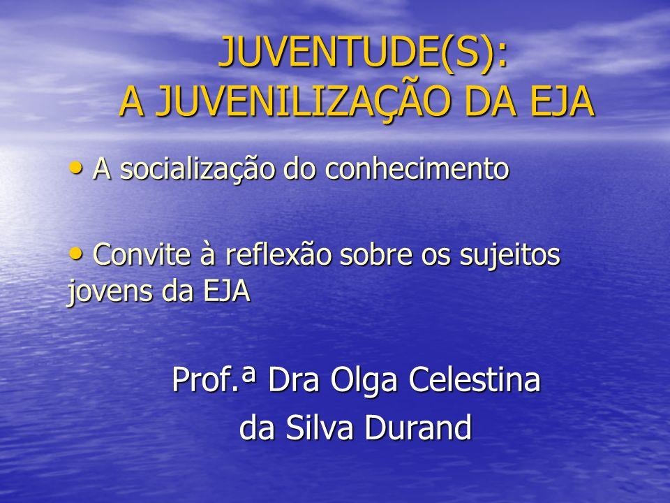 JUVENTUDE(S): A JUVENILIZAÇÃO DA EJA JUVENTUDE(S): A JUVENILIZAÇÃO DA EJA A socialização do conhecimento A socialização do conhecimento Convite à refl
