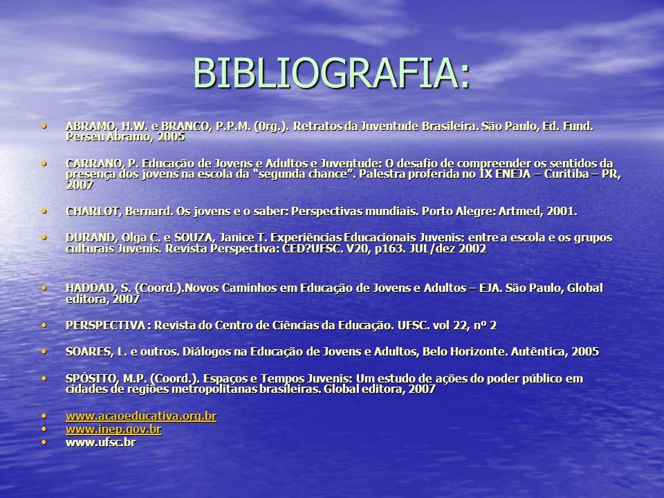 BIBLIOGRAFIA: ABRAMO, H.W. e BRANCO, P.P.M. (0rg.). Retratos da Juventude Brasileira. São Paulo, Ed. Fund. Perseu Abramo, 2005 ABRAMO, H.W. e BRANCO,
