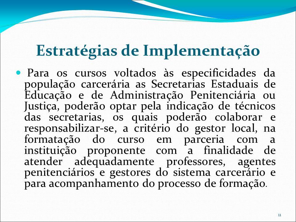 11 Estratégias de Implementação Para os cursos voltados às especificidades da população carcerária as Secretarias Estaduais de Educação e de Administr