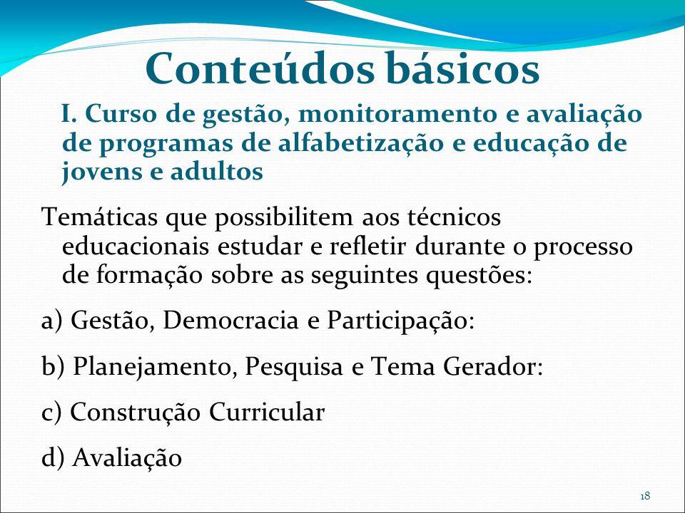 18 Conteúdos básicos I. Curso de gestão, monitoramento e avaliação de programas de alfabetização e educação de jovens e adultos Temáticas que possibil