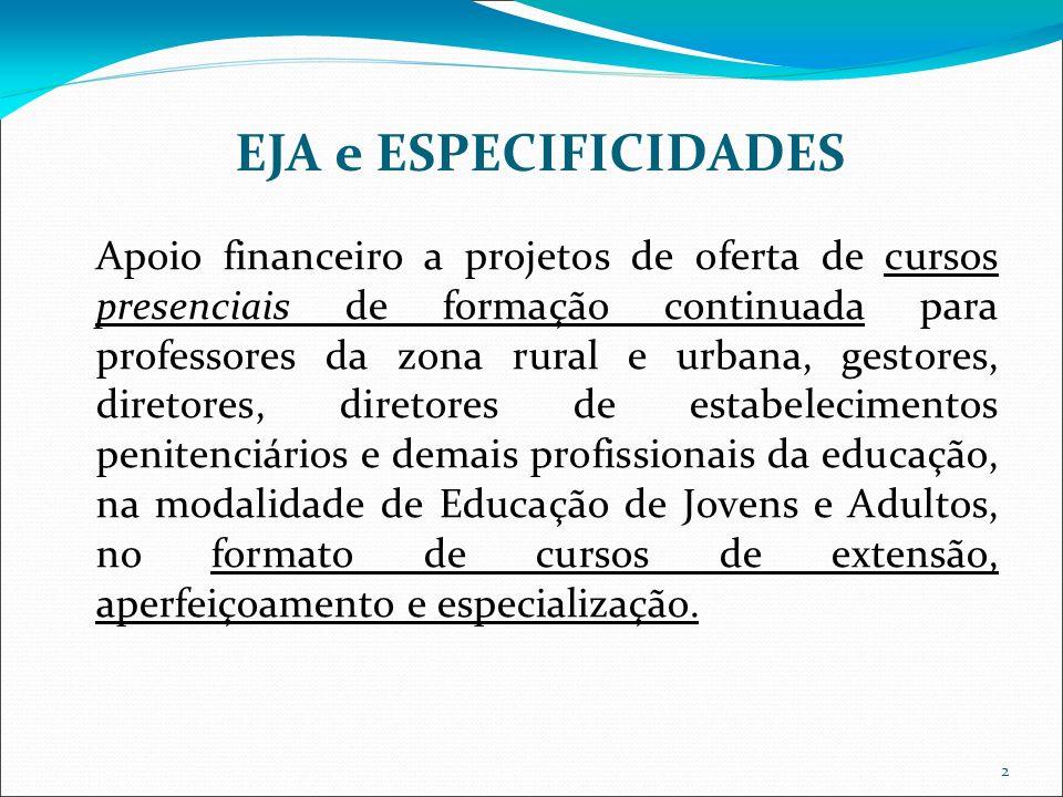 2 EJA e ESPECIFICIDADES Apoio financeiro a projetos de oferta de cursos presenciais de formação continuada para professores da zona rural e urbana, ge