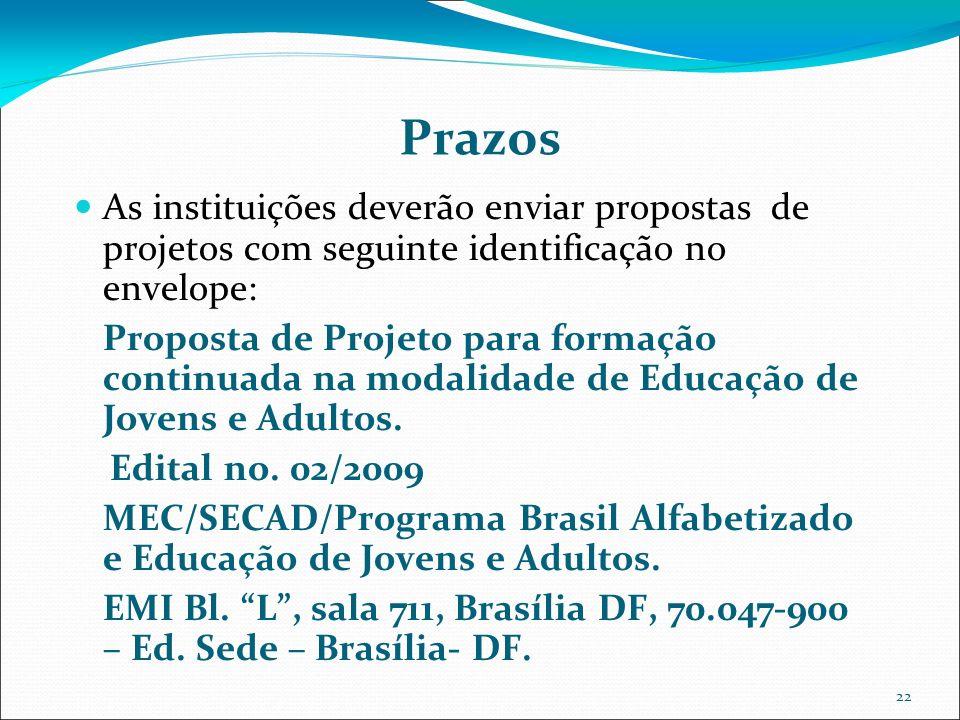 22 Prazos As instituições deverão enviar propostas de projetos com seguinte identificação no envelope: Proposta de Projeto para formação continuada na modalidade de Educação de Jovens e Adultos.