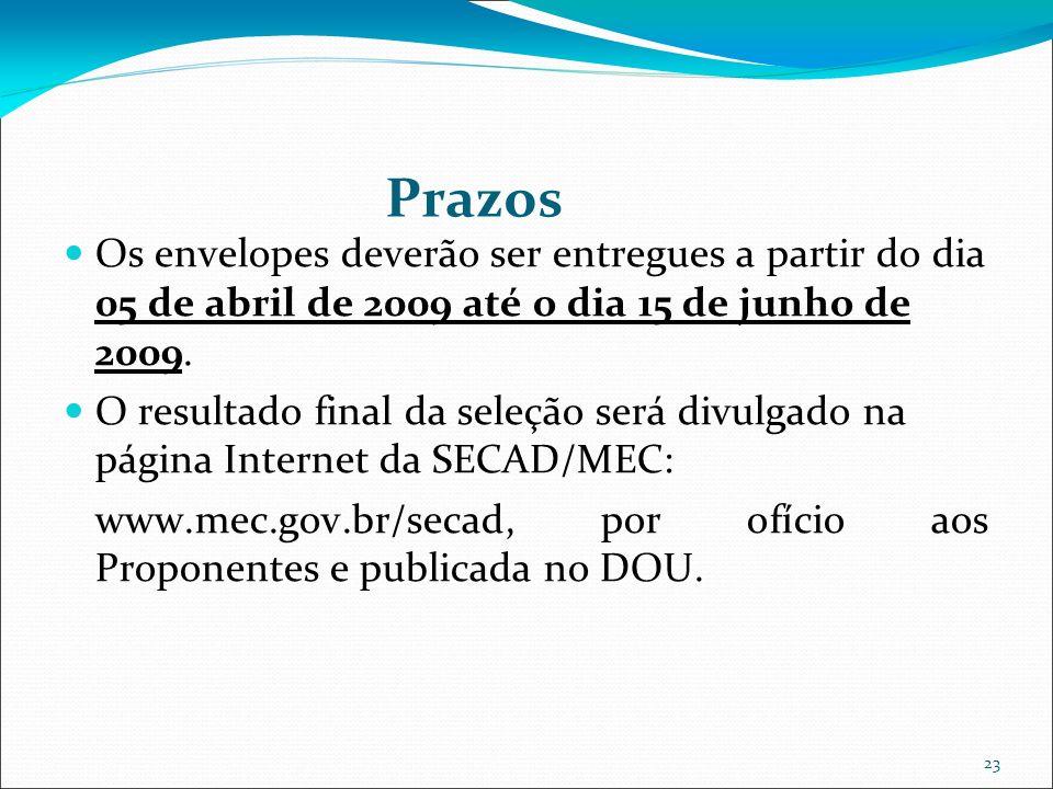 23 Prazos Os envelopes deverão ser entregues a partir do dia 05 de abril de 2009 até o dia 15 de junho de 2009. O resultado final da seleção será divu
