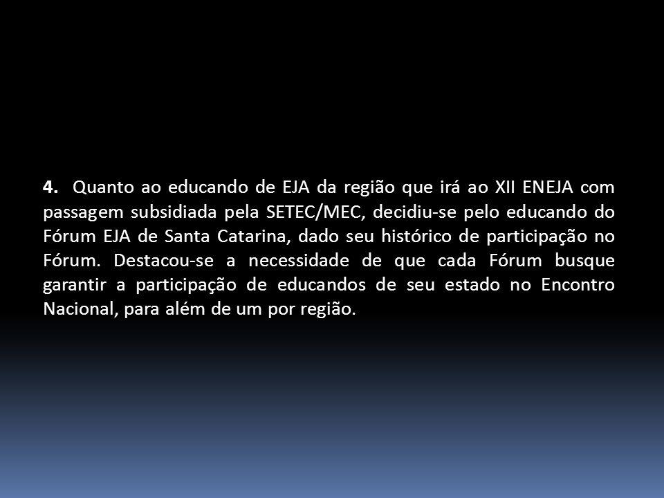 4. Quanto ao educando de EJA da região que irá ao XII ENEJA com passagem subsidiada pela SETEC/MEC, decidiu-se pelo educando do Fórum EJA de Santa Cat