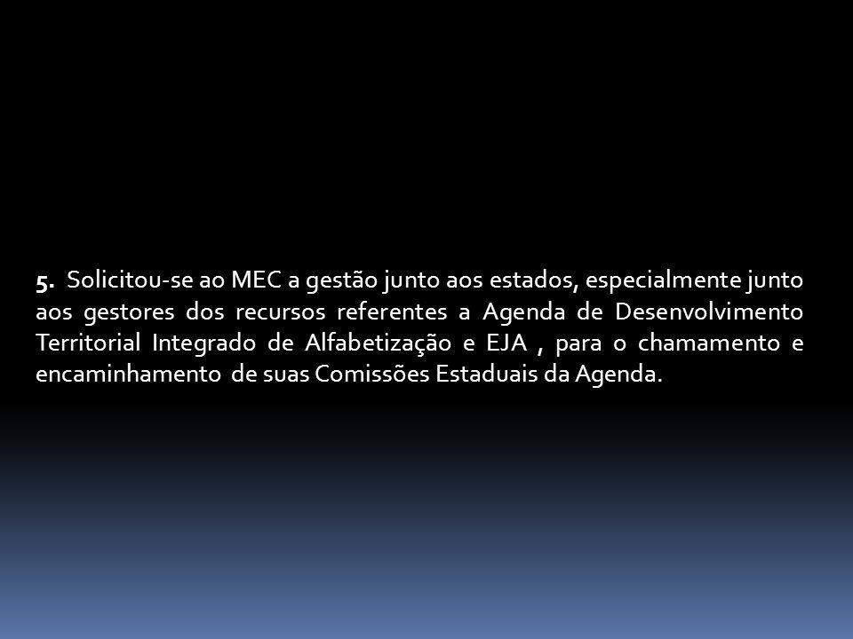 5. Solicitou-se ao MEC a gestão junto aos estados, especialmente junto aos gestores dos recursos referentes a Agenda de Desenvolvimento Territorial In