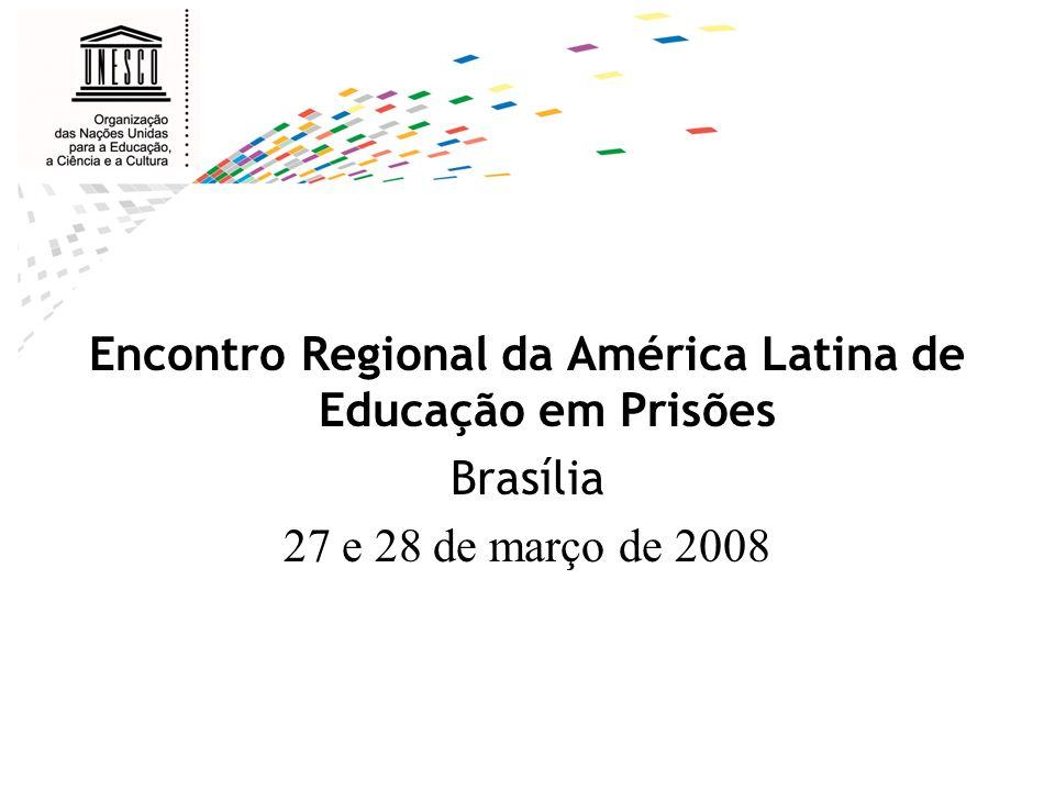 Encontro Regional da América Latina de Educação em Prisões Brasília 27 e 28 de março de 2008